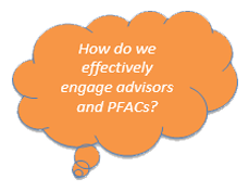How do we effectively engage advisors and PFACs?