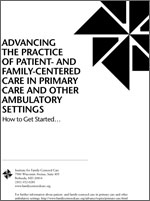 Advancing the Practice of Patient- and Family-Centered Care in Primary Care and Other Ambulatory Settings: How to Get Started...